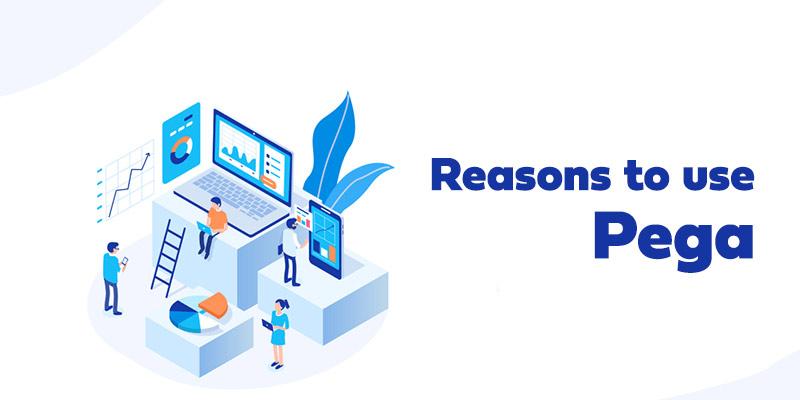Reasons to use Pega
